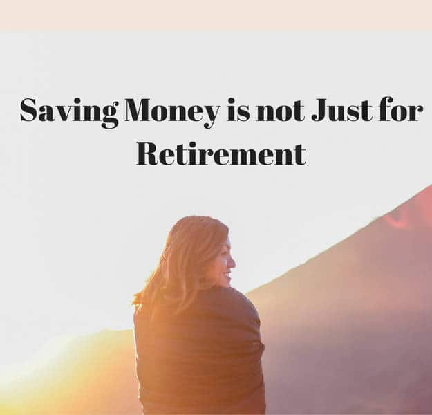 Saving Money is not Just for Retirement