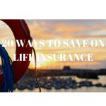 20 Ways to Save on your term Life Insurance policy