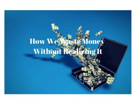 How We Waste Money Without Realizing It