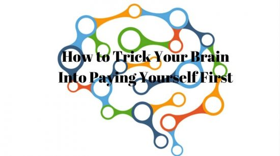 How to Trick Your Brain Into Paying Yourself First