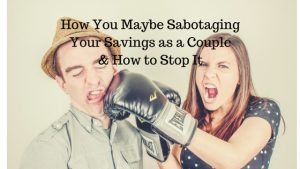 How You Maybe Sabotaging Your Savings as a Couple and How to Stop It